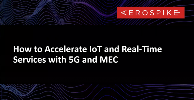 How to Accelerate IoT and Real-Time Services with 5G and MEC