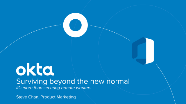 Surviving Beyond the New Normal - It's More than Securing your Remote Workers