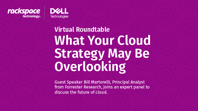 Virtual Roundtable | What Your Cloud Strategy May Be Overlooking