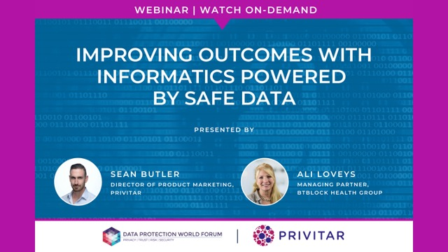 Improving Outcomes with Informatics Powered by Safe Data