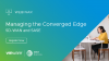 Managing the Converged Edge (SD-WAN and SASE)