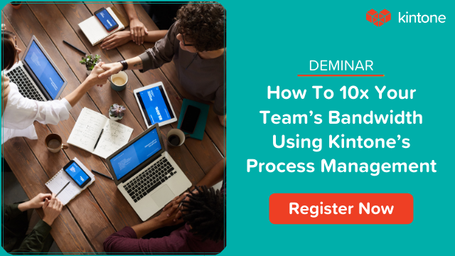 How to 10x Your Team's Bandwidth Using Kintone's Process Management