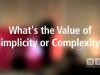 What's the value of simplicity or complexity?