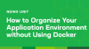 How to Organize Your Application Environment Without Using Docker