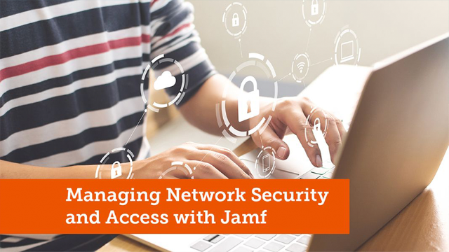 Managing Network Security and Access with Jamf