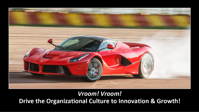 Vroom! Vroom! Drive the Organizational Culture to Innovation & Growth!