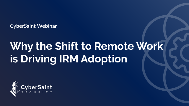Why the Shift to Remote Work is Driving IRM Adoption