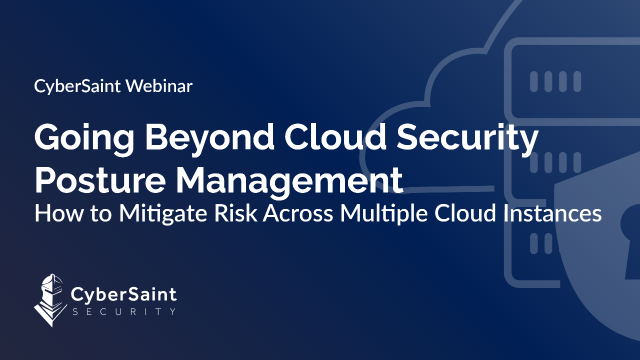 Beyond Cloud Security Posture Management: Managing Risk Across Multiple Clouds