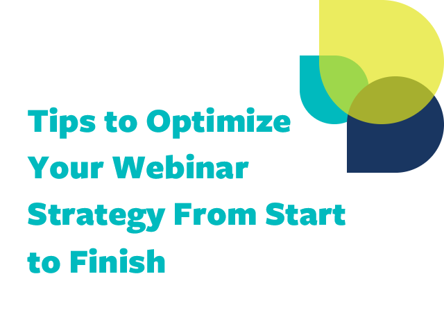 Tips to Optimize Your Webinar Strategy From Start to Finish