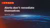 Alerts Don't Remediate Themselves: Best Practices for Dealing with Cyber Threats