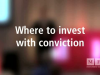 Where to invest with conviction