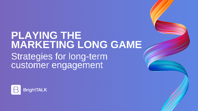 Playing the Marketing Long Game: Strategies for Long-Term Customer Engagement