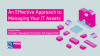 An Effective Approach to Managing Your IT Assets.
