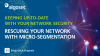 Rescuing Your Network with Micro-Segmentation