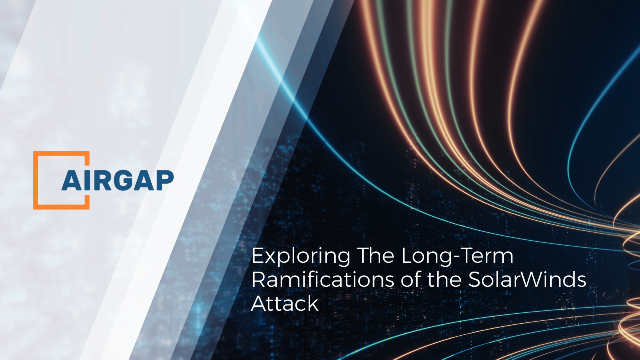 Exploring The Long-Term Ramifications of the SolarWinds Attack