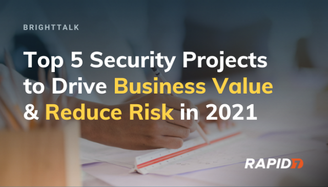Top 5 Security Projects to Drive Business Value & Reduce Risk in 2021