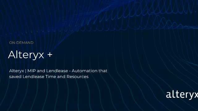 Alteryx | MIP and Lendlease - Automation that saved Lendlease Time and Resources