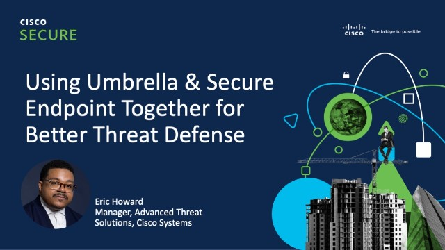 Using Umbrella & Secure Endpoint Together for Better Threat Defense