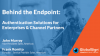 Behind the Endpoint: Authentication Solutions for Enterprises & Channel Partners