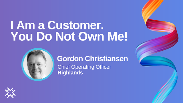 I am a customer. You do not own me!