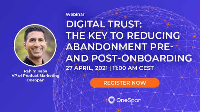 Digital Trust: The Key to Reducing Abandonment Pre- and Post-Onboarding