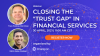 """Closing the """"Trust Gap"""" in Financial Services"""