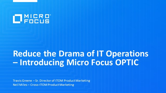 Reduce the Drama of IT Operations – Introducing Micro Focus OPTIC