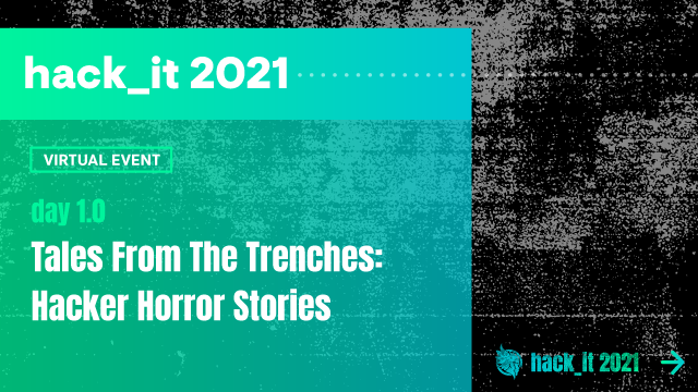 Tales From The Trenches: Hacker Horror Stories