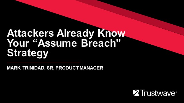"The Attackers Already Know Your ""Assume Breach"" Strategy"