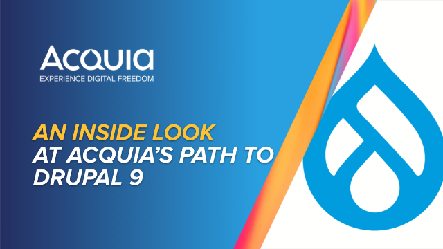 Inside scoop: How Acquia moved to Drupal 9 and revamped Acquia.com