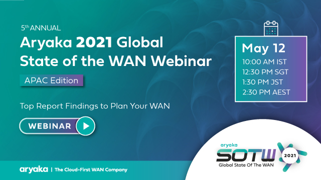 Aryaka 5th Annual APAC State of the WAN Report: Path to SD-WAN & SASE Success