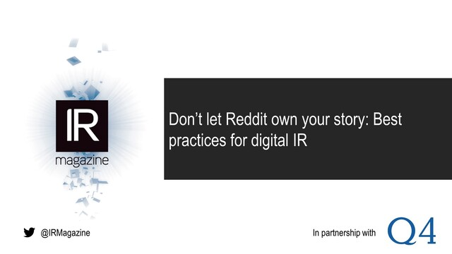 Webinar – Don't let Reddit own your story: Best practices for digital IR