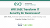 Will SASE Transform IT Security for Businesses?