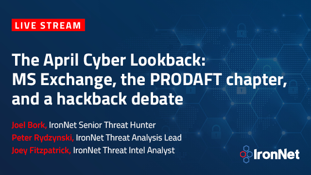 The April Cyber Lookback: MS Exchange, the PRODAFT chapter, & a hackback debate
