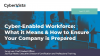 Cyber-Enabled Workforce: What it Means & How to Ensure Your Company is Prepared