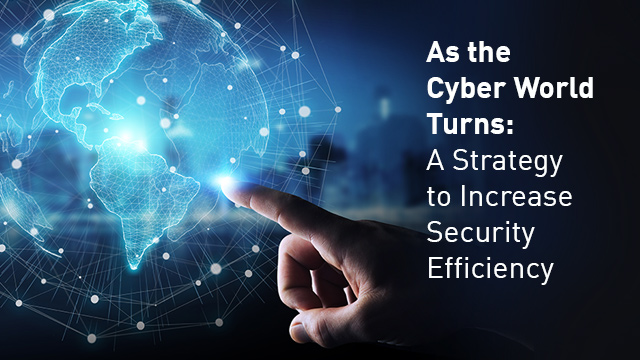 As the Cyber World Turns: A Strategy for Improving Security Efficiency