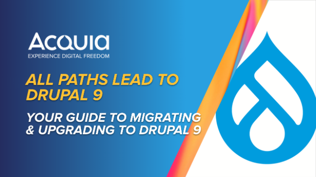 All Paths Lead to Drupal 9: Your Guide to Migrating & Upgrading to Drupal 9