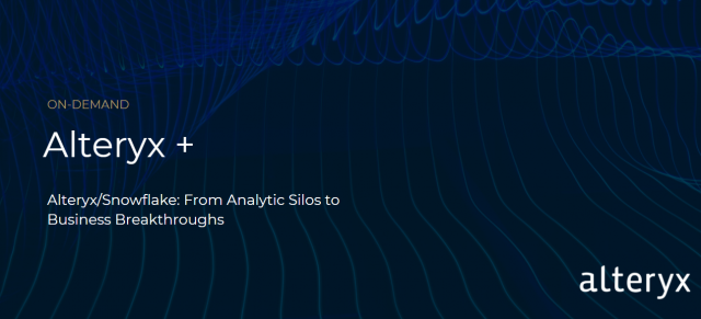 Alteryx + Snowflake: From Analytic Silos to Business Breakthroughs