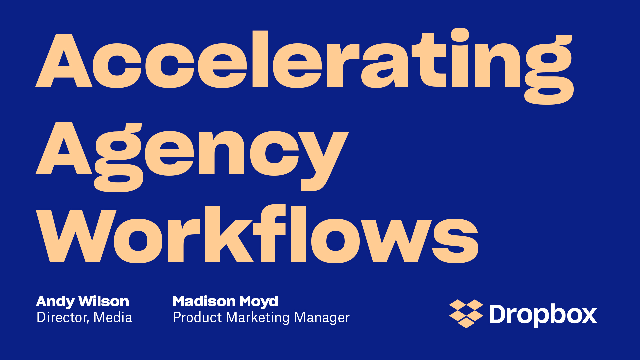 Accelerating Agency Workflows with Dropbox