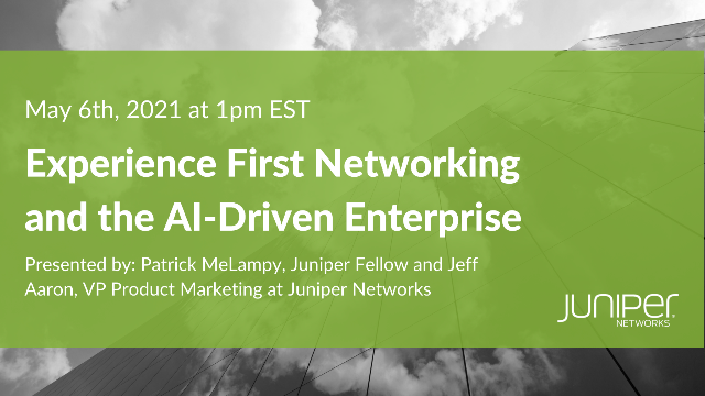 Experience First Networking and the AI-Driven Enterprise