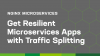 Get Resilient Microservices Apps with Advanced Traffic Splitting