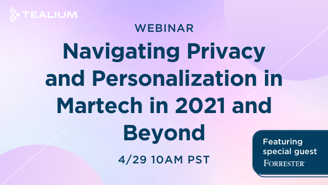 Navigating Privacy and Personalization in MarTech in 2021 and Beyond