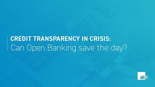 Credit transparency in crisis: Can Open Banking save the day?