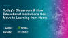 Today's Classroom & How Educational Institutions Can Move to Learning from Home