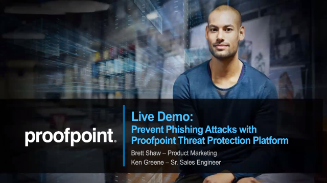 Live Demo: Prevent Phishing Attacks with Proofpoint Threat Protection Platform