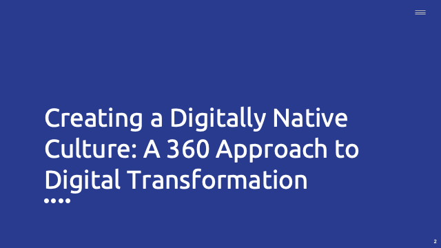Creating a Digitally Native Culture: A 360 Approach to Digital Transformation