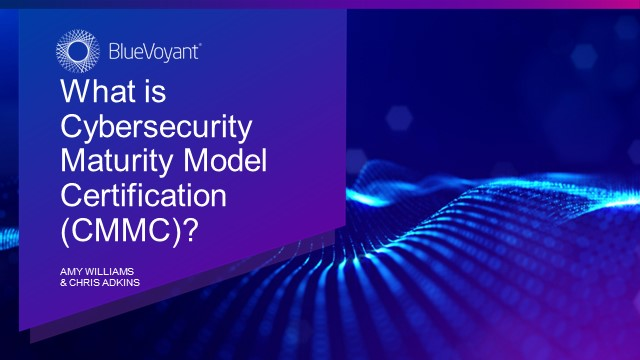 What is Cybersecurity Maturity Model Certification (CMMC)?
