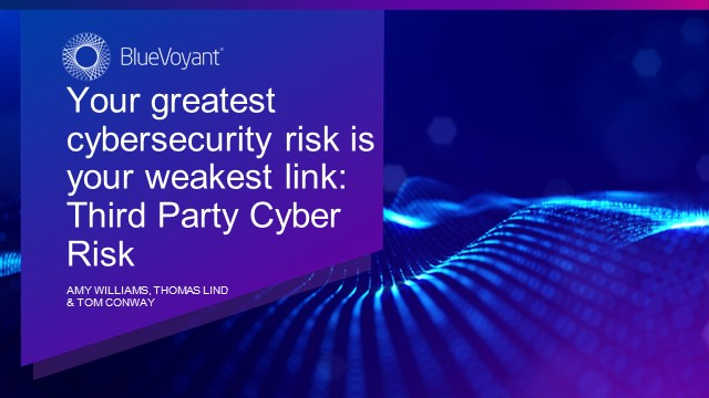 Your greatest cybersecurity risk is your weakest link: Third Party Cyber Risk