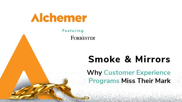 Smoke & Mirrors: Why customer-experience programs miss their mark.