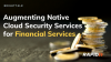 [APAC] Augmenting Native Cloud Security Services for Financial Services